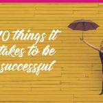 10 things I want my adult children to know. (How to succeed in life.)